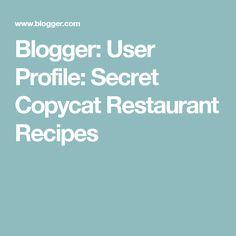 Blogger: User Profile: Secret Copycat Restaurant Recipes