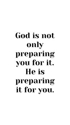 Motherhood Quotes Discover Faith quote Credit unknown: God is not only preparing you for it. He is preparing it for you. Love Quotes For Him, Quotes About God, Quotes For Kids, Quotes To Live By, Nice Quotes About Life, Quotes For The Day, Quotes On Fear, Quotes About Courage, Quotes About Toxic People