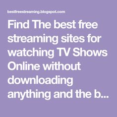 Find The best free streaming sites for watching TV Shows Online without downloading anything and the best reviews of TV show streaming sites.