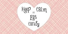 Free Keep Calm and Eat Candy Valentine's Day Printable. Fill with any candy of your choice.