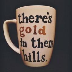 There's gold in them hills - Hand designed Mug
