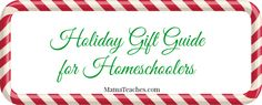 Holiday Gift Guide for Homeschoolers - Love that these are under $25!  - MamaTeaches.com