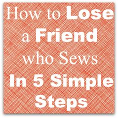 How to Lose a Friend Who Sews in 5 Steps - Alida Makes Sewing Art, Love Sewing, Sewing For Kids, Sewing Crafts, Sewing Projects, Sewing Hacks, Sewing Tutorials, Sewing Ideas, Sewing Tips