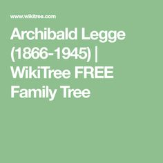 Archibald  Legge (1866-1945) | WikiTree FREE Family Tree