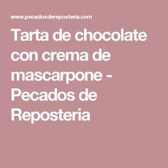 Tarta de chocolate con crema de mascarpone - Pecados de Reposteria