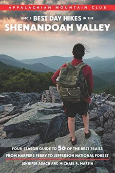 AMC's Best Day Hikes in the Shenandoah Valley: Four-Season Guide to 50 of the Best Trails From Harpers Ferry to Jefferson National Forest Appalachian Mountain Club Shenandoah National Park, Shenandoah Valley, Appalachian Mountains, Appalachian Trail, Mountain Club, Best Places To Camp, Harpers Ferry, Blue Ridge Mountains, Best Hikes