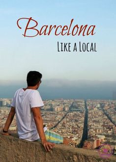 Tips to enjoy Barcelona Like a Local! Avoid the crowded places and experience the real Catalan feeling! Food, Culture and Fun in the heart of Spain.: