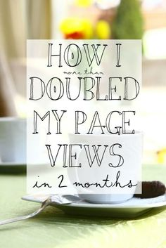 How I Doubled My Page Views in 2 Months --- 10 tips to help you grow your blog…