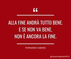 Alla fine andrà tutto bene. E se non va bene, non è ancora la fine. (Fernando Sabino) Italian Quotes, Sentence Writing, Sentences, Best Quotes, Philosophy, Thats Not My, Thoughts, Life, Samurai