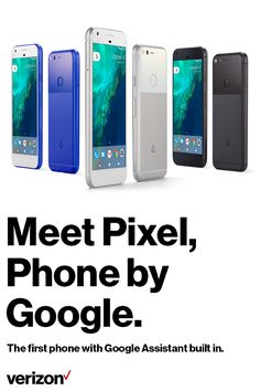 Say hello to the Google Pixel. It has a camera that takes stunning photos in any light. A battery that lasts all day. Unlimited storage for all your photos and videos. And it's the first phone with the Google Assistant built in. Only on Verizon, the next gen network.