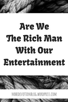 Are We The Rich Man With Our Entertainment? Work On Writing, Writing A Book, Post Quotes, Rich Man, Abundance, Walks, In This World, Marriage, How To Apply