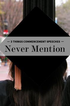 What Commencements Never Say