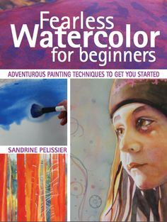 LOTS OF FREE DEMOS ETC ON THIS SITE THAT ACCOMPANY THE BOOK: fearless-watercolor-for-beginners-sandrine-pelissier