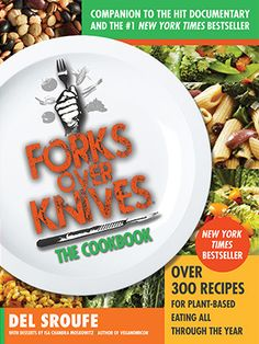 """A New York Times Bestseller - Forks Over Knives, The Cookbook: Over 300 Recipes for Plant-Based Eating. If you want to lose weight, lower cholesterol, and prevent (or even reverse) chronic conditions, such as heart disease and type 2 diabetes; eating the right food is your best medicine. A Clean Eating """"must-have"""" in your library."""