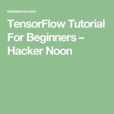 TensorFlow Tutorial For Beginners – Hacker Noon