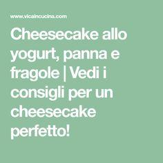 Cheesecake allo yogurt, panna e fragole | Vedi i consigli per un cheesecake perfetto!