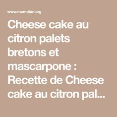 Cheese cake au citron palets bretons et mascarpone : Recette de Cheese cake au citron palets bretons et mascarpone - Marmiton