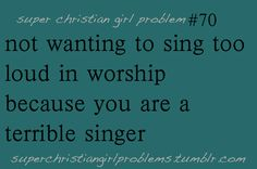 I would pretend to sing most of the time