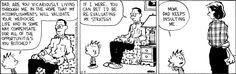 Dad - 1; Calvin - 0 Calvin and Hobbes :)