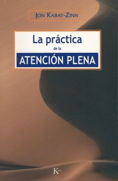La practica de la atencion plena (Spanish Edition) by Jon Kabat-Zinn,http://www.amazon.com/dp/8472456463/ref=cm_sw_r_pi_dp_9DxGtb09CERR6QRX
