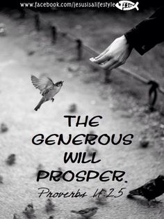 A generous person will prosper; whoever refreshes others will be refreshed. (Proverbs 11:25 NIV)