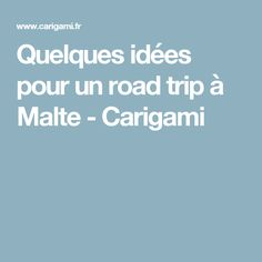 Quelques idées pour un road trip à Malte - Carigami