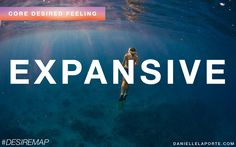 Expansive - One of my Core Desired Feelings. How do you want to feel? #DesireMap
