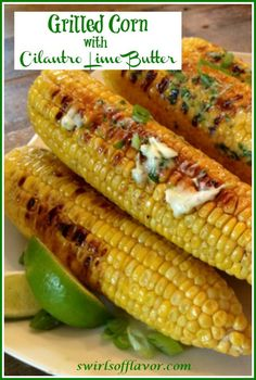 Grilling your corn on the cob is a game changer and adds amazing flavor. Make our Grilled Corn Recipe and slather on our homemade Cilantro Lime Butter for a fresh summery citrus flavor. Summer just got more delicious! #cornonthecob #grilling #seasonedbutter #summer #recipe #swirsofflavor Easy Corn Recipes, Corn Salad Recipes, Easy Appetizer Recipes, Vegetable Recipes, Soup Recipes, Delicious Recipes, Dinner Recipes, Healthy Recipes, Fresh Corn Salad