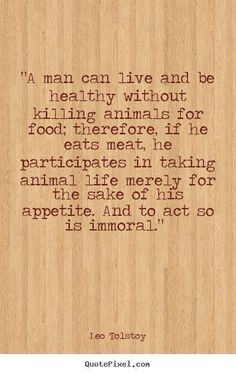 #vegan ethics ~ courtesy Leo Tolstoy