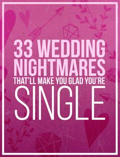 33 Wedding Nightmares That'll Make You Glad You're Single