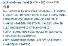You--Techno--And Me.... You just need to send a message..... techno hsrdstyle frenchcore dnb drumandbass, rave dave shuffle hakke, gabber, festival, music, raver, lsd, house music techno music dark techno dj deep house tech house goa, 420, electronic, electro hardtekk, tattoo, technointernational Techno Music, Tech House, House Music, Goa, Just Me, Hashtags, Rave, Messages, Deep