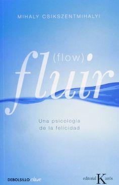 Fluir (Flow): Una psicología de la felicidad (CLAVE) de Mihaly Csikszentmihalyi http://www.amazon.es/dp/8499890377/ref=cm_sw_r_pi_dp_1alhvb1T76VST
