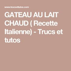GATEAU AU LAIT CHAUD ( Recette Italienne) - Trucs et tutos