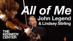 """John Legend with Lindsey Stirling: """"All of Me"""" (Live from the Kennedy Ce..."""