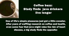 Coffee drinkers are a little more likely to live longer. Regular or decaf doesn't matter.    The study of 400,000 people is the largest ever done on the issue, and the results should reassure any coffee lovers who think it's a guilty pleasure that may do harm.  Read more:  http://www.lose10pds.com/coffee-buzz-study-finds-java-drinkers-live-longer/
