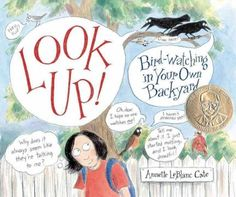 Look up! : bird-watching in your own backyard / Annette LeBlanc Cate
