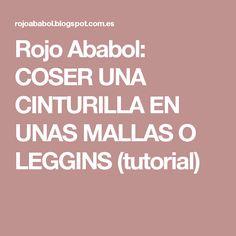 Rojo Ababol: COSER UNA CINTURILLA EN UNAS MALLAS O LEGGINS (tutorial)