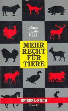 Mehr Recht für Tiere von Klaus Franke, Rohwolt 1985, ISBN-13: 978-3499330629