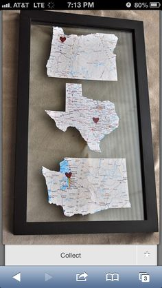 Cut out maps of all of the different states you have lived in, make a heart to show where you lived in that state, and frame it. I love this for when Bret and I move out of state after I graduate!