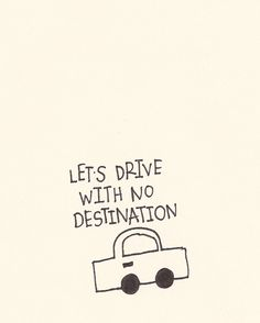 let's drive with no destination