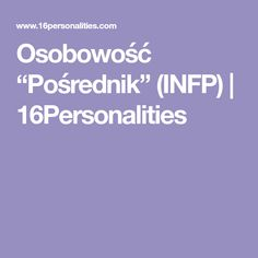 "Osobowość ""Pośrednik"" (INFP) | 16Personalities Intj"