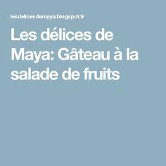 Les délices de Maya: Gâteau à la salade de fruits