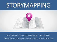 Storymapping #storytelling Raconter des histoires avec des cartes