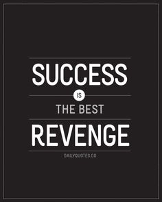 Success is the best Revenge @Jacqui Maher Messer quote for the day
