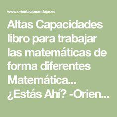 Altas Capacidades libro para trabajar las matemáticas de forma diferentes Matemática... ¿Estás Ahí? -Orientacion Andujar