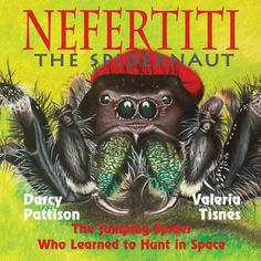 Nefertiti, the Spidernaut | 2017 NSTA Outstanding Science Trade Book | Mims House Nonfiction Chidlren's Book