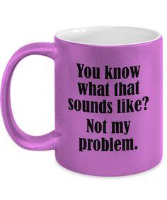 coffee mugs Sounds Like Not My Problem Funny Mug Gift Sarcastic Office Work Joke Gag Coffee Cup Funny Cups, Funny Coffee Cups, Cute Coffee Mugs, Cool Mugs, Coffee Gifts, Tea Mugs, Gifts In A Mug, Coffee Coffee, Coffee Mug Quotes
