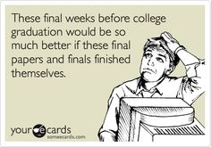 These final weeks before college graduation would be so much better if these final papers and finals finished themselves.
