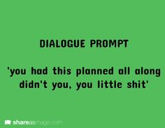 dialogue prompt. Lol I feel like this is something Thor would say to Loki