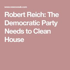 Robert Reich: The Democratic Party Needs to Clean House